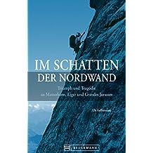 Im Schatten der Nordwand: Triumph und Tragödie an Matterhorn - Eiger - Grandes Jorasses