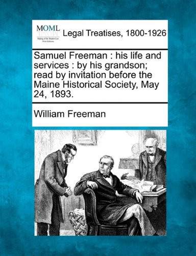 Samuel Freeman: his life and services : by his grandson; read by invitation before the Maine Historical Society, May 24, 1893.