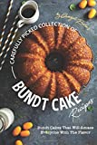 Carefully Picked Collection of Bundt Cake Recipes: Bundt Cakes That Will Amaze Everyone with The Flavor