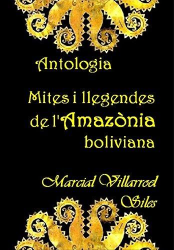 ANTOLOGIA: MITES I LLEGENDES de l'Amazònia boliviana (MITES I LLEGENDES en la literatura boliviana Book 3) (Catalan Edition) por MARCIAL VILLARROEL SILES
