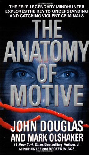 The Anatomy of Motive by Douglas, John E., Olshaker, Mark (2000) Mass Market Paperback