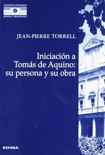 Iniciación a Tomás de Aquino: su persona y su obra (Colección de pensamiento medieval y renacentista) por Jean-Pierre Torrel