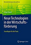 Neue Technologien in der Wirtschaftsförderung: Grundlagen für die Praxis (Wirtschaftsförderung in Lehre und Praxis)