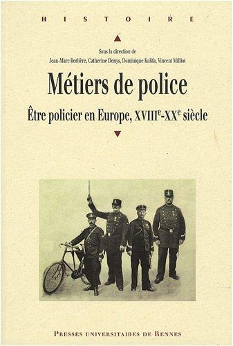 Mtiers de police : Etre policier en Europe, XVIIIe-XXe sicle