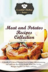 Meat and Potatos Recipes Collection: A Bundle of 3 Award Winning Easy to Make, Mouthwatering, and Delicious Books For People Who Like To Eat. Recipes ... (The Essential Kitchen Series) (Volume 97) by Sarah Sophia (2015-10-09)