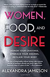 Women, Food, and Desire: Honor Your Cravings, Embrace Your Desires, Reclaim Your Body by Alexandra Jamieson (2015-09-22)