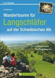 Wandertouren für Langschläfer auf der Schwäbischen Alb: 22 erlebnisreiche Halbtagstouren (Erlebnis Wandern)
