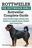 Rottweiler: The Rottweiler Bible: Rottweiler Complete Guide Includes: Rottweiler Puppies, Rottweiler Adults, Rottweiler Care, Rottweiler Breeders, Rottweiler Health, Training & More!