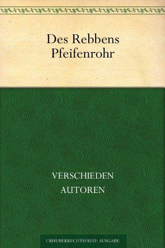Des Rebbens Pfeifenrohr. Jiddische Erzählungen
