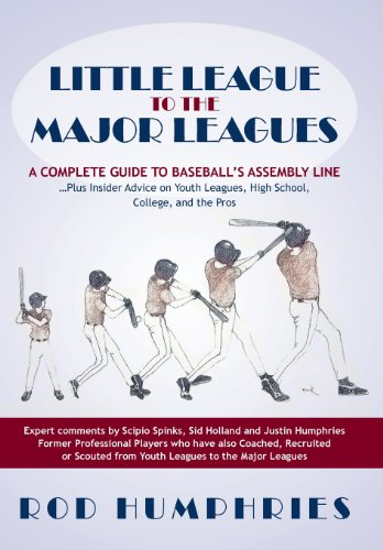 Little League to the Major Leagues: A Complete Guide to Baseball's Assembly Line ... Plus Insider Advice on Youth Leagues, High School, College, and T - Ball Rod Assembly