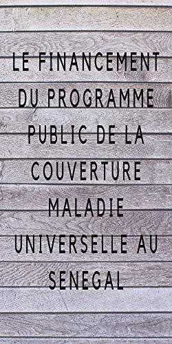 Couverture du livre Le financement du programme public de la Couverture Maladie Universelle au Senegal