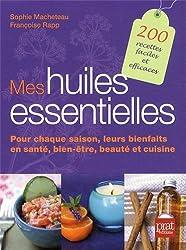 Mes huiles essentielles : Pour chaque saison, leurs bienfaits en santé, bien-être, beauté et cuisine