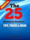 Optometry: 25 Quick and Easy Ways to Open and Run A Successful Business (English Edition)