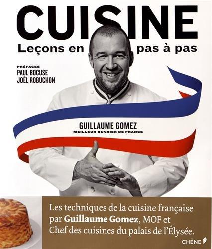 Cuisine, leçons en pas à pas par Guillaume Gomez