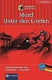 Mord unter den Linden: Das spannende Sprachtraining. Lernziel Deutsch Grundwortschatz und Grammatik. Konzipiert für geübte Anfänger, ab A2 des Gemeinsamen Europäischen Referenzrahmens