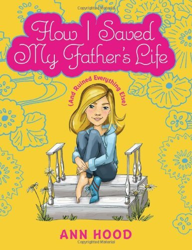 Portada del libro How I Saved My Father's Life (and Ruined Everything Else) by Ann Hood (2008-03-01)
