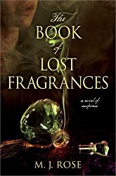 The Book of Lost Fragrances: A Novel of Suspense by M. J. Rose (2012-03-13)