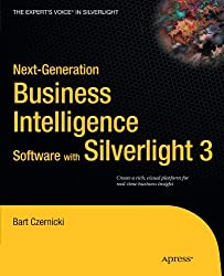 Next-Generation Business Intelligence Software with Silverlight 3 (Expert's Voice in Silverlight) by Bart Czernicki (2009-12-03)
