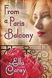 From a Paris Balcony, Ella Carey (Paperback)