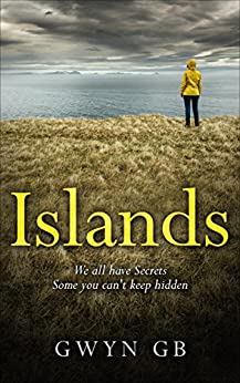 Islands: A page turning story of love, secrets and regrets by [GB, Gwyn]