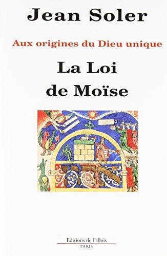 Aux origines du Dieu unique : La Loi de Moïse