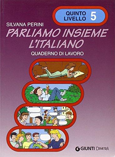 Parliamo insieme l'italiano. Corso di lingua e cultura italiana per studenti stranieri. Quaderno di lavoro: 5