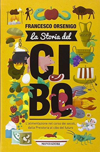 La storia del cibo. L'alimentazione nel corso dei secoli, dalla Preistoria al futuro (Focus Junior) por Francesco Orsenigo