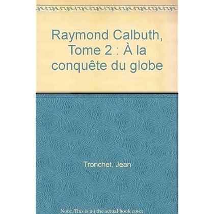 Raymond Calbuth, tome 2 : A la conquête du globe