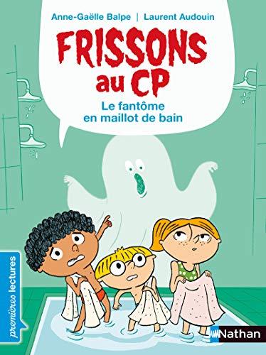Frissons au CP - Le fantôme en maillot de bain - Dès 6 ans par Anne-Gaëlle Balpe