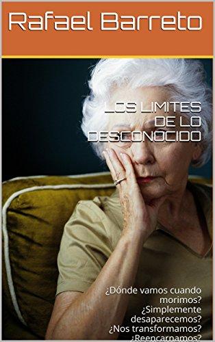 LOS LIMITES DE LO DESCONOCIDO: ¿Dónde vamos cuando morimos? ¿Simplemente desaparecemos?¿Nos transformamos? ¿Reencarnamos? (Grandes Enigmas nº 6)