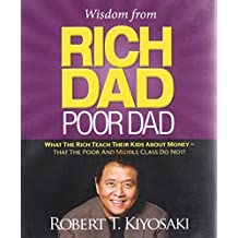 ‏‪Wisdom from Rich Dad, Poor Dad: What the Rich Teach Their Kids About Money--That the Poor and the Middle Class Do Not!‬‏