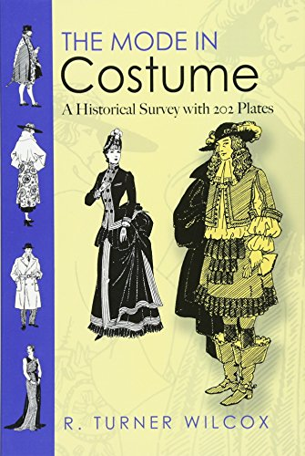 The Mode in Costume: A Historical Survey with 202 Plates (Dover Fashion and Costumes) por R.Turner Wilcox
