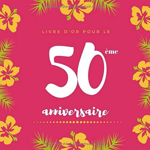 Livre d'or pour le 50 ème anniversaire: Livre D'or En Cadeau d'anniversaire Comprenant Plus De 120 pages pour un anniversaire - Floral Livre d'or 50 ... Personnalisable Pour Fête d'anniversaire par Super Anniversaire