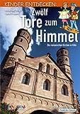 Zwölf Tore zum Himmel: Kinder entdecken: Die romanischen Kirchen