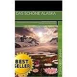 Das schöne Alaska: Eine Reise durch Alaska,letzte Grenze,,Buchkunst,Fotos,Schönheut,jpg,Bild,Alben,Illustration,Fotograph,kostenlose Fotos,gratis,cool,Foto,Album,seltsam (Bildersammlungen 13)