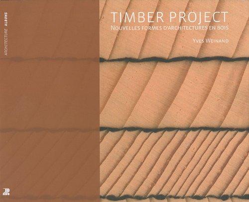 Timber Project: Nouvelles formes d'architectures en bois par Yves Weinand