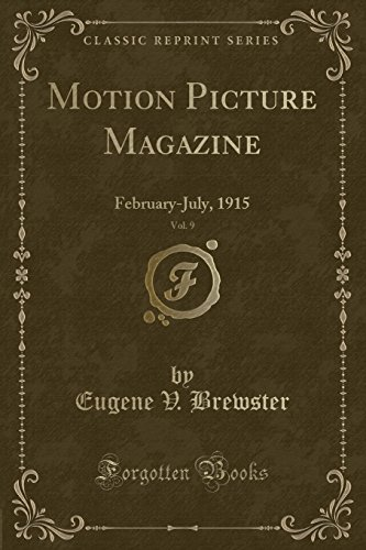 Motion Picture Magazine, Vol. 9: February-July, 1915 (Classic Reprint)