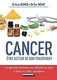 Cancer : être acteur de son traitement: Les approches naturelles pour optimiser les soins et limiter les effets secondaires (SANTE/FORME) (French Edition)