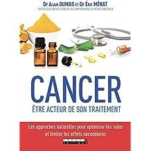 Cancer : être acteur de son traitement: Les approches naturelles pour optimiser les soins et limiter les effets secondaires