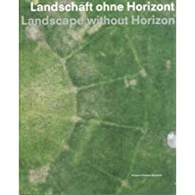 Landscape Without Horizon: Proximity and Distance in Contemporary Photography
