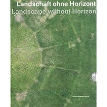 Landschaft ohne Horizont Landscape without Horizon: (Verlagsausgabe)