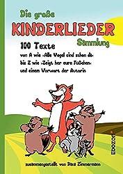 Die große Kinderlieder Sammlung: 100 Texte von A wie »Alle Vögel sind schon da« bis Z wie »Zeigt her eure Füßchen« und einem Vorwort der Autorin