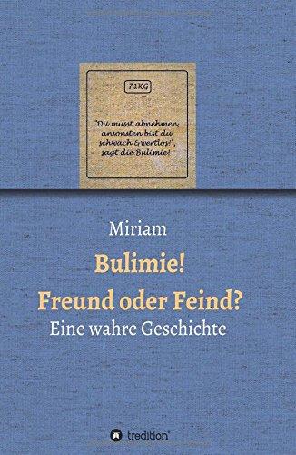 Buchseite und Rezensionen zu 'Bulimie! Freund oder Feind?: Eine wahre Geschichte' von Miriam XXX