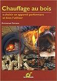 Chauffage au bois : Choisir un appareil performant et bien l'utiliser