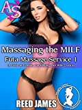 Massaging the MILF (Futa Massage Service 1): (A Futa-on-Female, Cuckolding, Hot Wife Erotica) (English Edition)