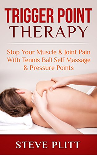 Trigger Point Therapy: Stop Your Muscle & Joint Pain With Tennis Ball Self Massage & Pressure Points (Trigger Point Therapy, Tennis Ball Massage, Tennis Deep Tissue, Myofascial) (English Edition)