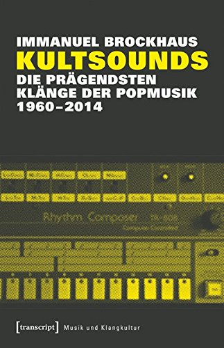 Kultsounds: Die prägendsten Klänge der Popmusik 1960-2014 (Musik und Klangkultur)