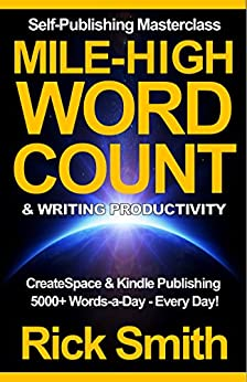 Self-Publishing Masterclass - Mile-High Word-Count & Writing Productivity: Createspace & Kindle Publishing - 5000+ Words-a-Day, Every Day (English Edition) von [Smith, Rick]