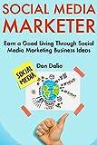 Social Media Marketer: Earn a Good Living Through Social Media Marketing Business Ideas (English Edition)