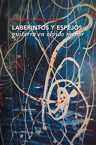 Laberintos Y Espejos: Guitarra En Olvido Menor por José Adolfo Segura Cabezas